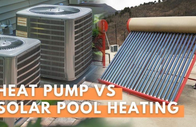 Heat Pump vs Solar Pool Heating